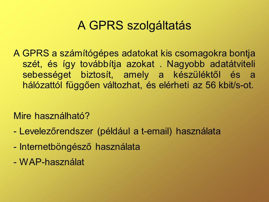 A GPRS szolgáltatás A GPRS a számítógépes adatokat kis csomagokra bontja szét, és így továbbítja azokat.