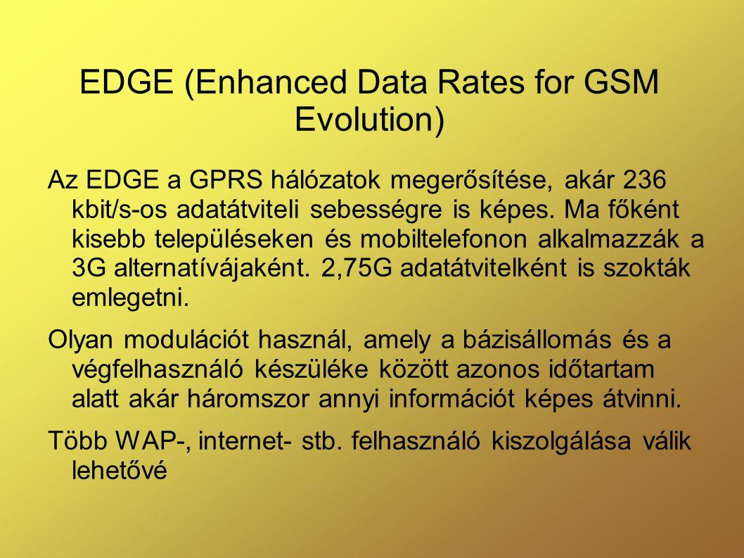 EDGE (Enhanced Data Rates for GSM Evolution) Az EDGE a GPRS hálózatok megerősítése, akár 236 kbit/s-os adatátviteli sebességre is képes.