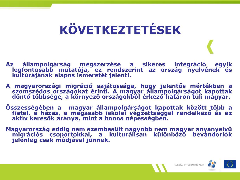 KÖVETKEZTETÉSEK Az állampolgárság megszerzése a sikeres integráció egyik legfontosabb mutatója, ez rendszerint az ország nyelvének és kultúrájának ala