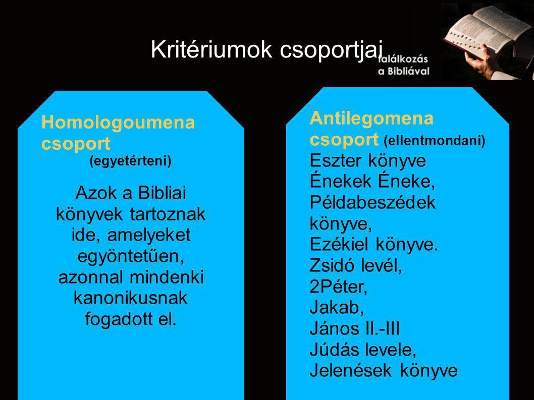 Kritériumok csoportjai Homologoumena csoport (egyetérteni) Azok a Bibliai könyvek tartoznak ide, amelyeket egyöntetűen, azonnal mindenki kanonikusnak