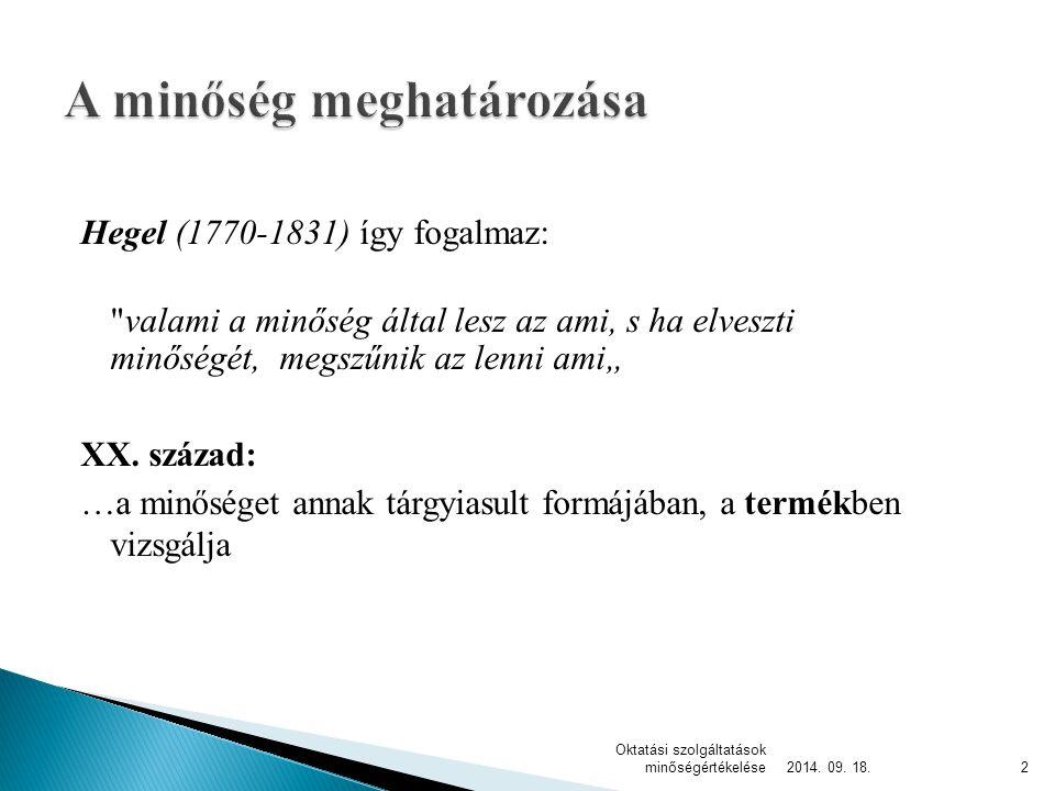 Hegel (1770-1831) így fogalmaz: