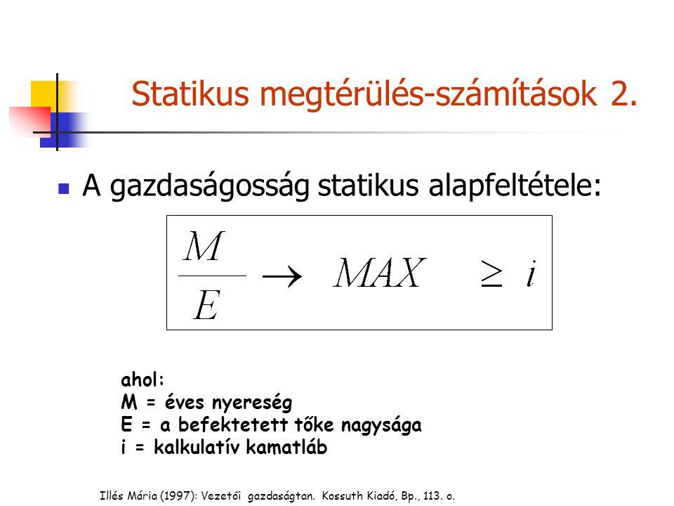 Statikus megtérülés-számítások 2. A gazdaságosság statikus alapfeltétele: Illés Mária (1997): Vezetői gazdaságtan. Kossuth Kiadó, Bp., 113. o. ahol: M