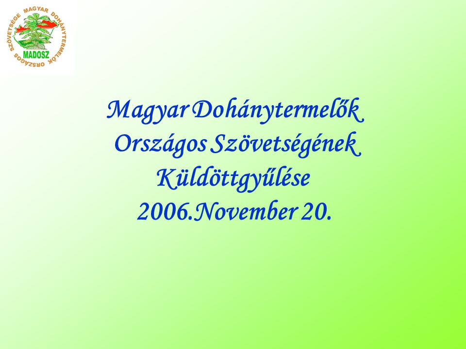 Magyar Dohánytermelők Országos Szövetségének Küldöttgyűlése 2006.November 20.