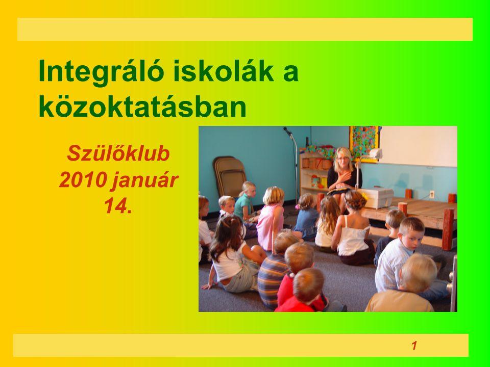 Integráló iskolák a közoktatásban Szülőklub 2010 január 14. 1