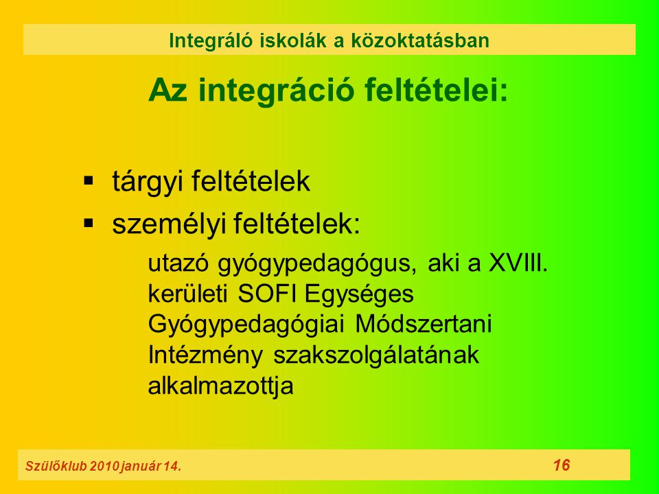 Az integráció feltételei:  tárgyi feltételek  személyi feltételek: utazó gyógypedagógus, aki a XVIII. kerületi SOFI Egységes Gyógypedagógiai Módszer