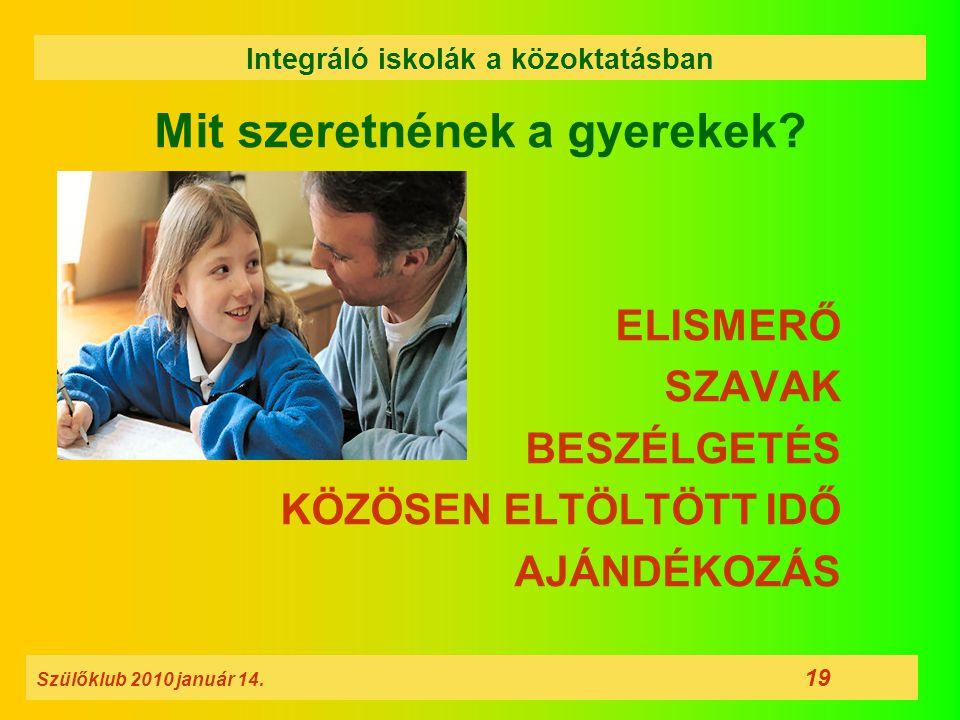Mit szeretnének a gyerekek? ELISMERŐ SZAVAK BESZÉLGETÉS KÖZÖSEN ELTÖLTÖTT IDŐ AJÁNDÉKOZÁS Szülőklub 2010 január 14. 19 Integráló iskolák a közoktatásb