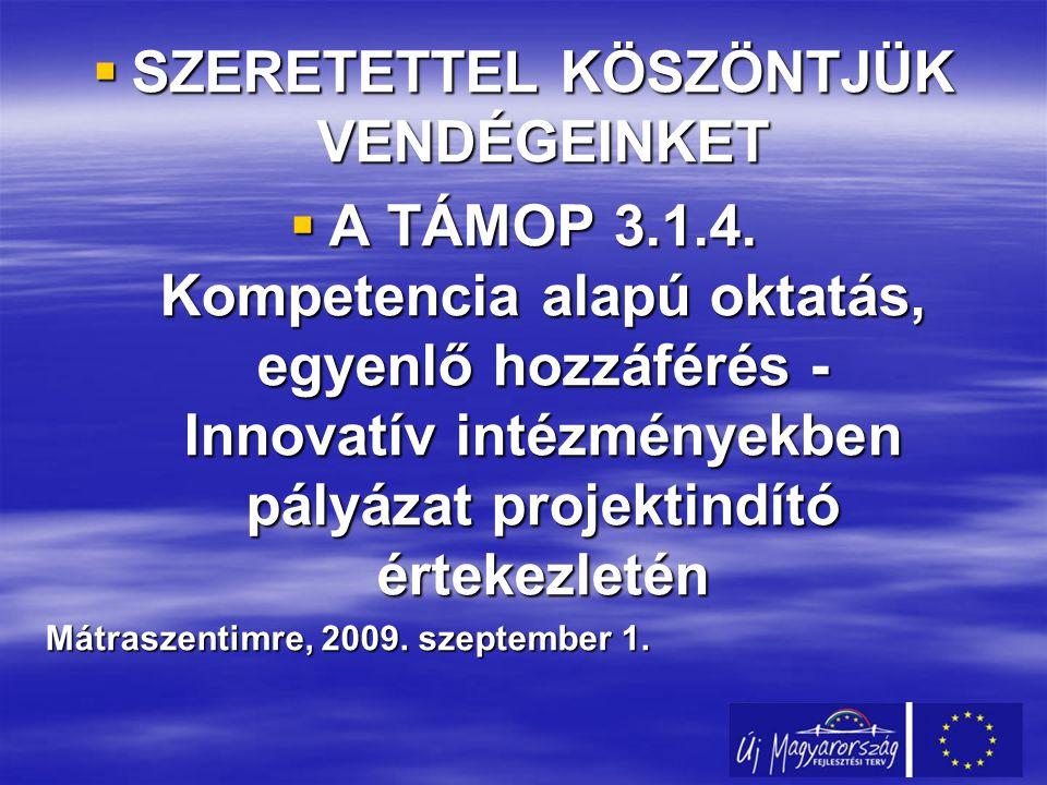  SZERETETTEL KÖSZÖNTJÜK VENDÉGEINKET  A TÁMOP 3.1.4.