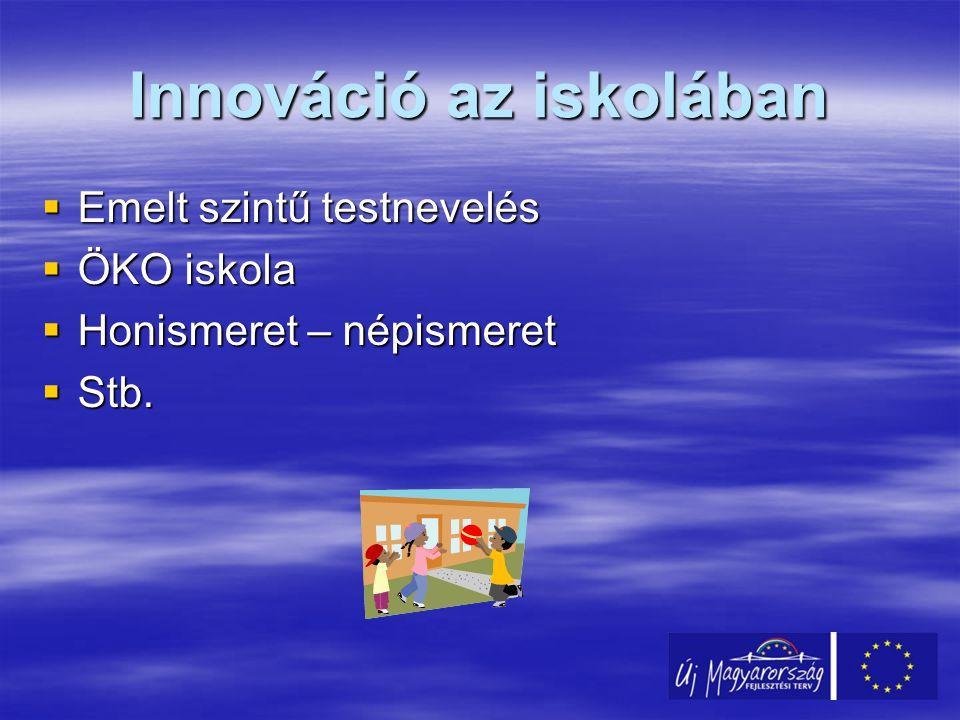  Emelt szintű testnevelés  ÖKO iskola  Honismeret – népismeret  Stb. Innováció az iskolában