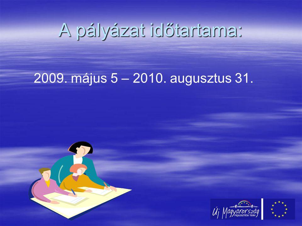 A pályázat időtartama: 2009. május 5 – 2010. augusztus 31.