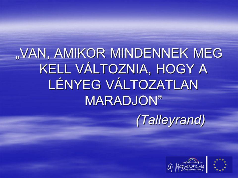 """""""VAN, AMIKOR MINDENNEK MEG KELL VÁLTOZNIA, HOGY A LÉNYEG VÁLTOZATLAN MARADJON (Talleyrand) (Talleyrand)"""