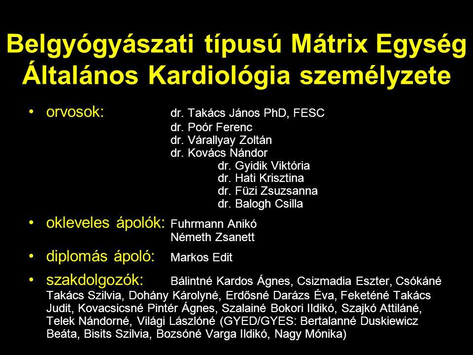 Belgyógyászati típusú Mátrix Egység Általános Kardiológia személyzete orvosok: dr. Takács János PhD, FESC dr. Poór Ferenc dr. Várallyay Zoltán dr. Kov