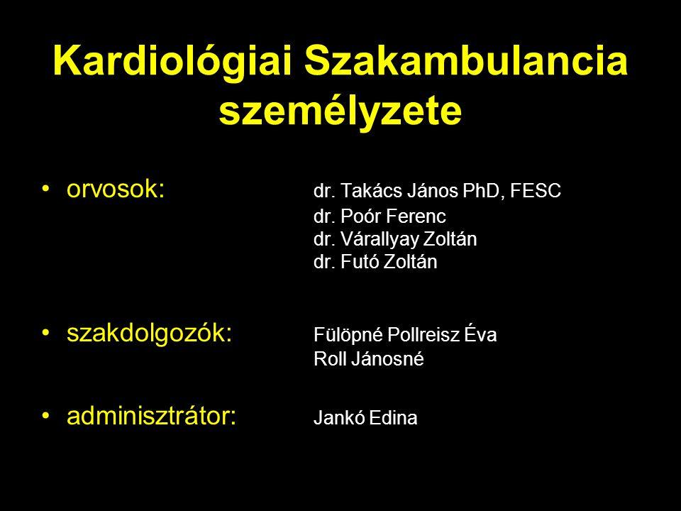 Kardiológiai Szakambulancia személyzete orvosok: dr. Takács János PhD, FESC dr. Poór Ferenc dr. Várallyay Zoltán dr. Futó Zoltán szakdolgozók: Fülöpné