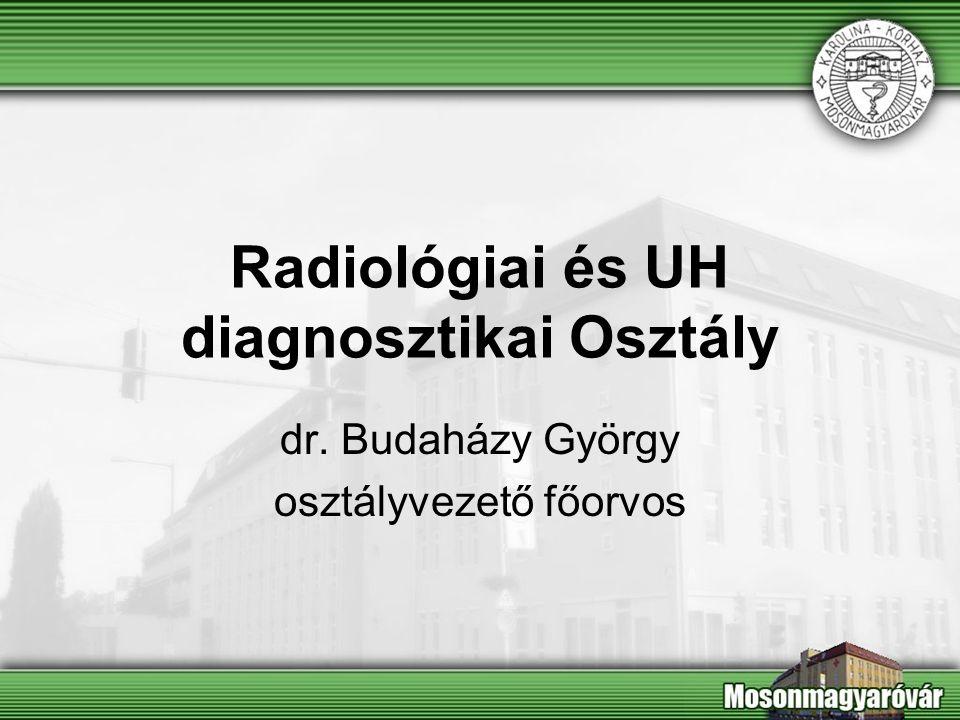 Radiológiai és UH diagnosztikai Osztály dr. Budaházy György osztályvezető főorvos