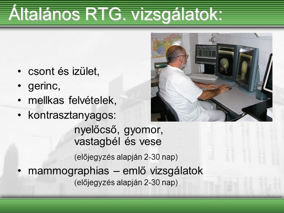 Általános RTG. vizsgálatok: csont és izület, gerinc, mellkas felvételek, kontrasztanyagos: nyelőcső, gyomor, vastagbél és vese (előjegyzés alapján 2-3