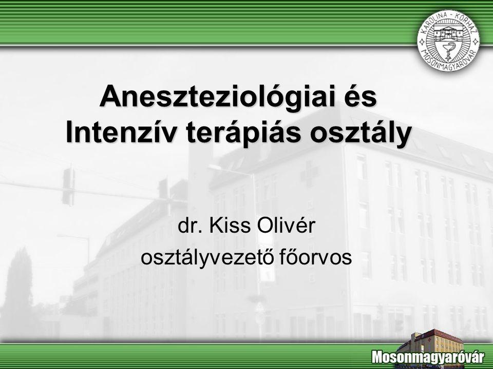 Aneszteziológiai és Intenzív terápiás osztály dr. Kiss Olivér osztályvezető főorvos
