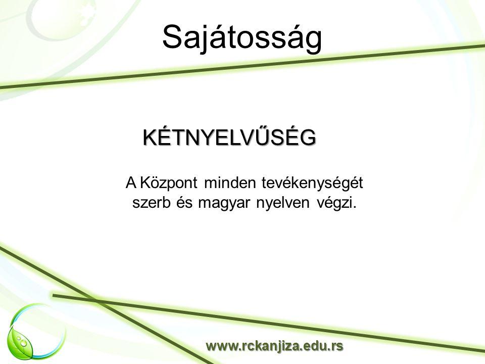 Sajátosság www.rckanjiza.edu.rs A Központ minden tevékenységét szerb és magyar nyelven végzi.