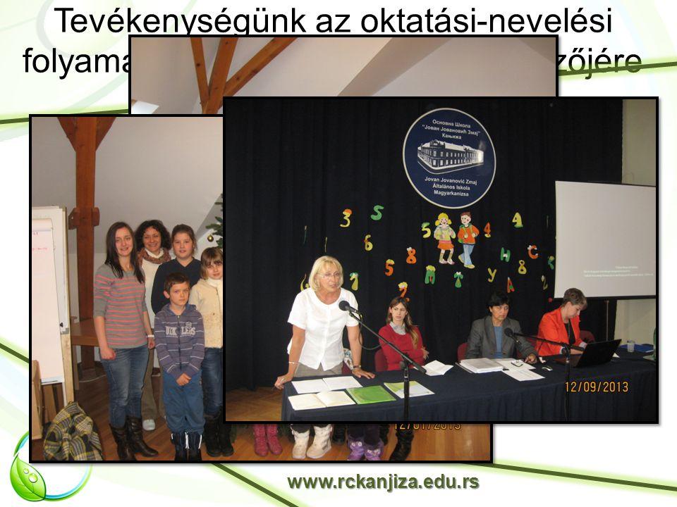Tevékenységünk az oktatási-nevelési folyamat három legfontosabb tényezőjére irányul www.rckanjiza.edu.rs ISKOLA – PEDAGÓGUS SZÜLŐ GYERMEK–TANULÓ