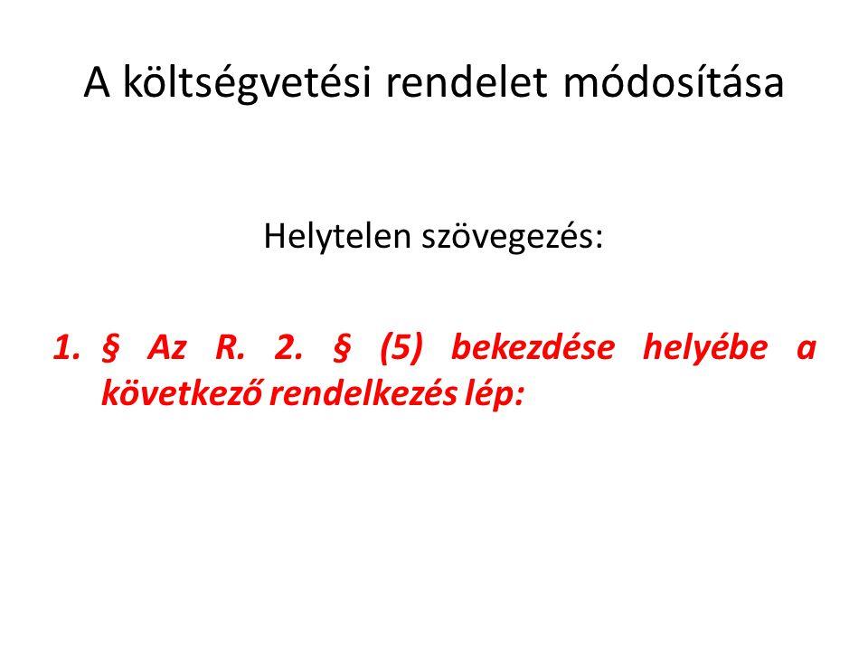 A költségvetési rendelet módosítása Helytelen szövegezés: 1.§ Az R.