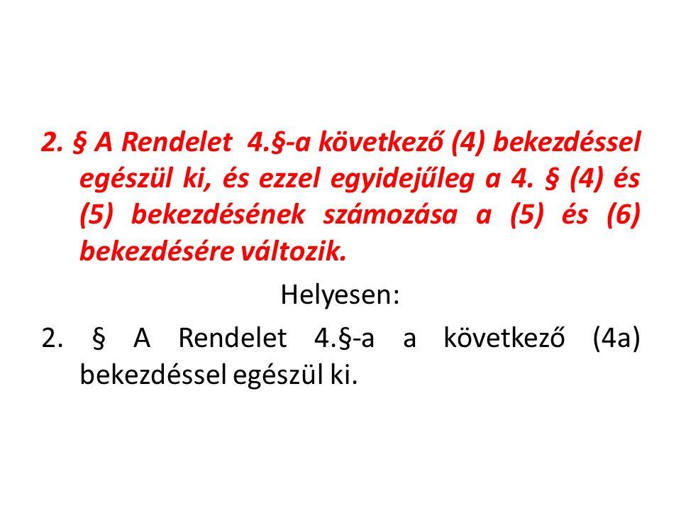 2. § A Rendelet 4.§-a következő (4) bekezdéssel egészül ki, és ezzel egyidejűleg a 4.