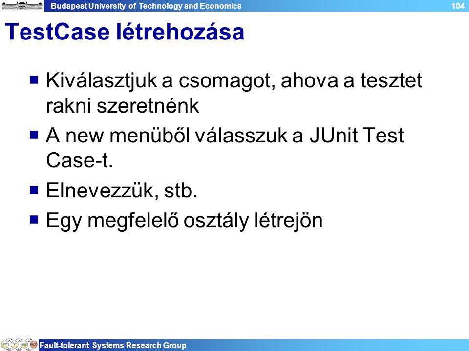 Budapest University of Technology and Economics Fault-tolerant Systems Research Group 104 TestCase létrehozása  Kiválasztjuk a csomagot, ahova a tesztet rakni szeretnénk  A new menüből válasszuk a JUnit Test Case-t.