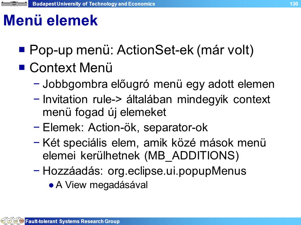 Budapest University of Technology and Economics Fault-tolerant Systems Research Group 130 Menü elemek  Pop-up menü: ActionSet-ek (már volt)  Context