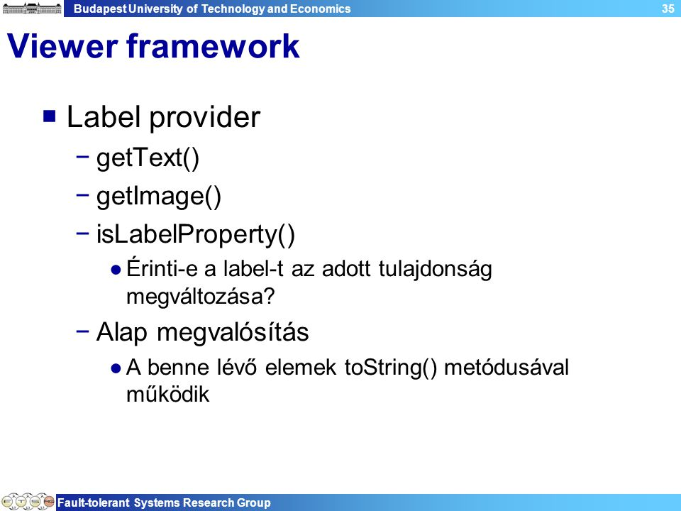 Budapest University of Technology and Economics Fault-tolerant Systems Research Group 35 Viewer framework  Label provider −getText() −getImage() −isL