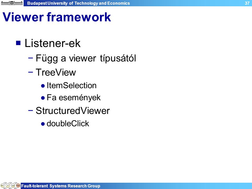 Budapest University of Technology and Economics Fault-tolerant Systems Research Group 37 Viewer framework  Listener-ek −Függ a viewer típusától −Tree