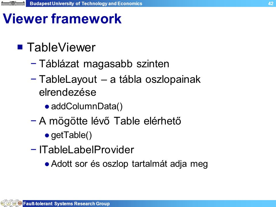 Budapest University of Technology and Economics Fault-tolerant Systems Research Group 42 Viewer framework  TableViewer −Táblázat magasabb szinten −Ta