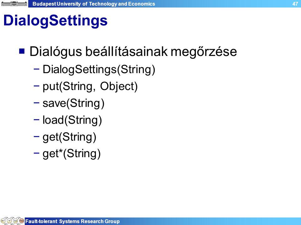Budapest University of Technology and Economics Fault-tolerant Systems Research Group 47 DialogSettings  Dialógus beállításainak megőrzése −DialogSettings(String) −put(String, Object) −save(String) −load(String) −get(String) −get*(String)