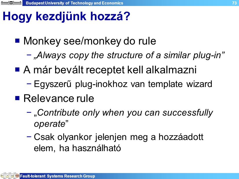 "Budapest University of Technology and Economics Fault-tolerant Systems Research Group 73 Hogy kezdjünk hozzá?  Monkey see/monkey do rule −""Always cop"