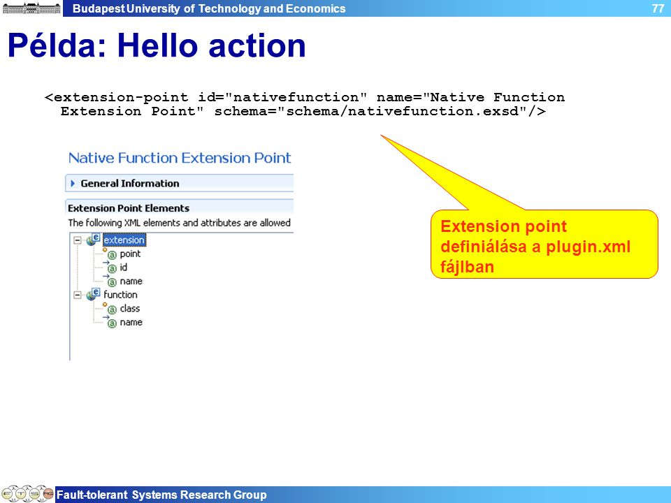 Budapest University of Technology and Economics Fault-tolerant Systems Research Group 77 Példa: Hello action Extension point definiálása a plugin.xml