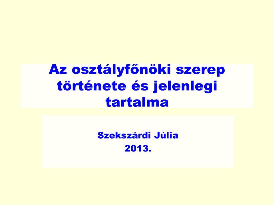 Az osztályfőnöki szerep története és jelenlegi tartalma Szekszárdi Júlia 2013.