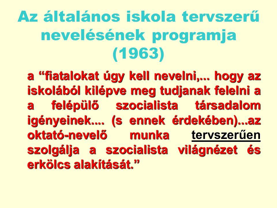Az általános iskola tervszerű nevelésének programja (1963) a fiatalokat úgy kell nevelni,...
