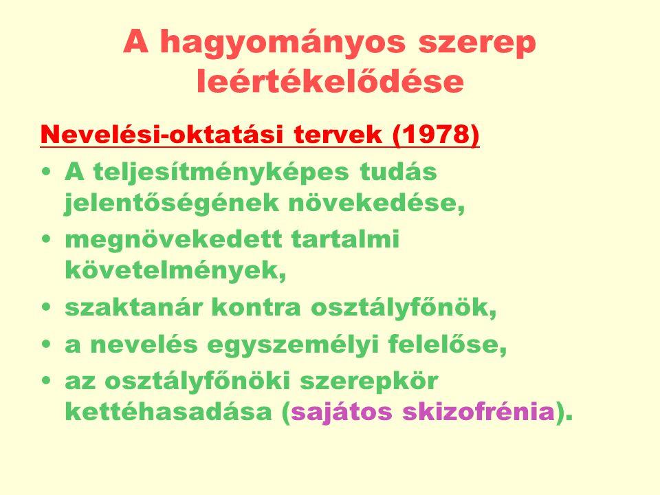 A hagyományos szerep leértékelődése Nevelési-oktatási tervek (1978) A teljesítményképes tudás jelentőségének növekedése, megnövekedett tartalmi követelmények, szaktanár kontra osztályfőnök, a nevelés egyszemélyi felelőse, az osztályfőnöki szerepkör kettéhasadása (sajátos skizofrénia).