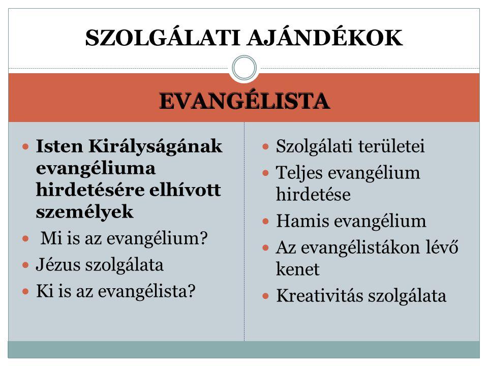 EVANGÉLISTA Isten Királyságának evangéliuma hirdetésére elhívott személyek Mi is az evangélium.