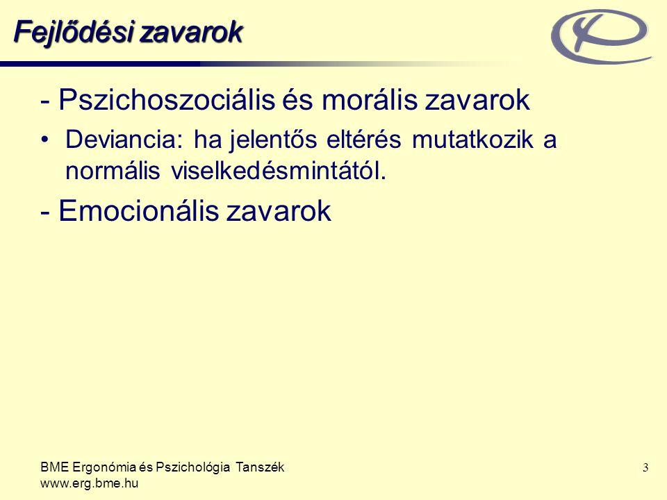 BME Ergonómia és Pszichológia Tanszék www.erg.bme.hu 3 Fejlődési zavarok - Pszichoszociális és morális zavarok Deviancia: ha jelentős eltérés mutatkoz