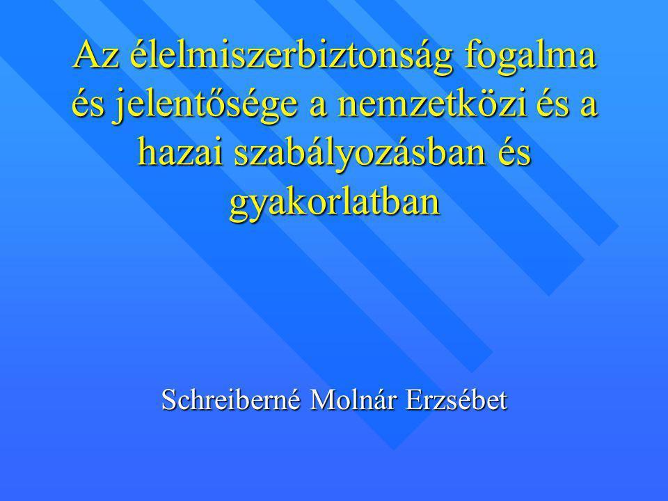 Az élelmiszerbiztonság fogalma és jelentősége a nemzetközi és a hazai szabályozásban és gyakorlatban Schreiberné Molnár Erzsébet