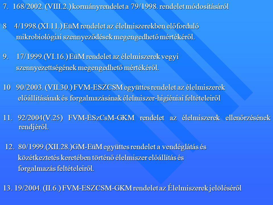 7. 168/2002. (VIII.2.) kormányrendelet a 79/1998. rendelet módosításáról 8 4/1998.(XI.11.) EüM rendelet az élelmiszerekben előforduló mikrobiológiai s