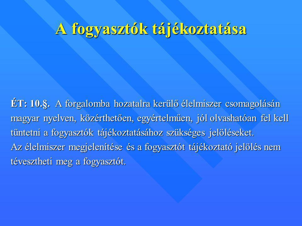 A fogyasztók tájékoztatása ÉT: 10.§. A forgalomba hozatalra kerülő élelmiszer csomagolásán magyar nyelven, közérthetően, egyértelműen, jól olvashatóan
