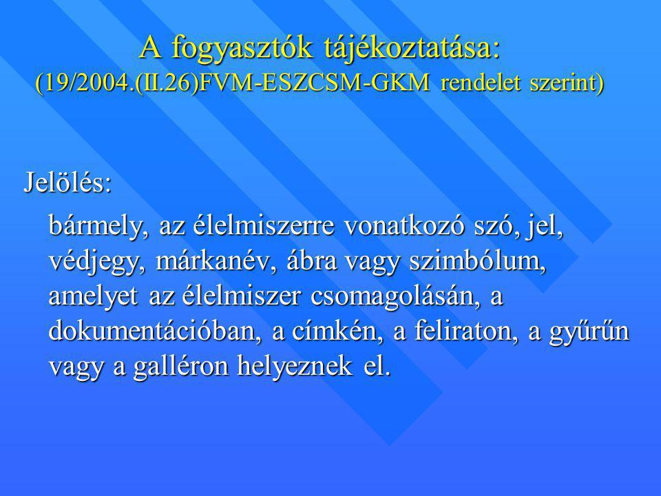 A fogyasztók tájékoztatása: (19/2004.(II.26)FVM-ESZCSM-GKM rendelet szerint) Jelölés: bármely, az élelmiszerre vonatkozó szó, jel, védjegy, márkanév,
