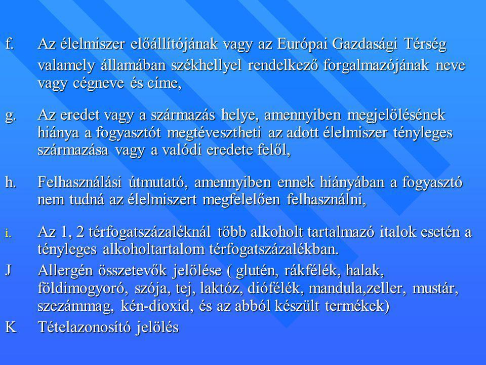 f.Az élelmiszer előállítójának vagy az Európai Gazdasági Térség valamely államában székhellyel rendelkező forgalmazójának neve vagy cégneve és címe, v
