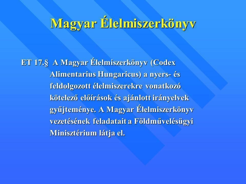 Magyar Élelmiszerkönyv ET 17.§ A Magyar Élelmiszerkönyv (Codex Alimentarius Hungaricus) a nyers- és Alimentarius Hungaricus) a nyers- és feldolgozott