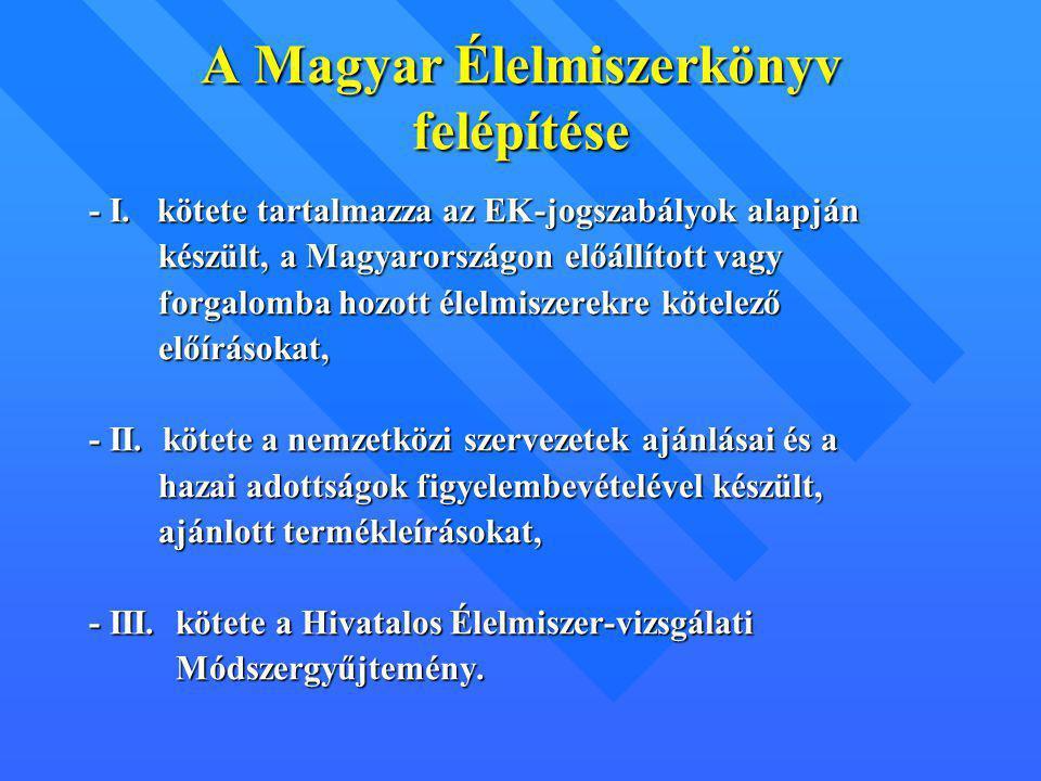 A Magyar Élelmiszerkönyv felépítése - I. kötete tartalmazza az EK-jogszabályok alapján készült, a Magyarországon előállított vagy készült, a Magyarors