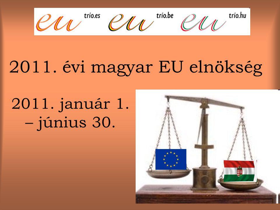 2011. évi magyar EU elnökség 2011. január 1. – június 30.