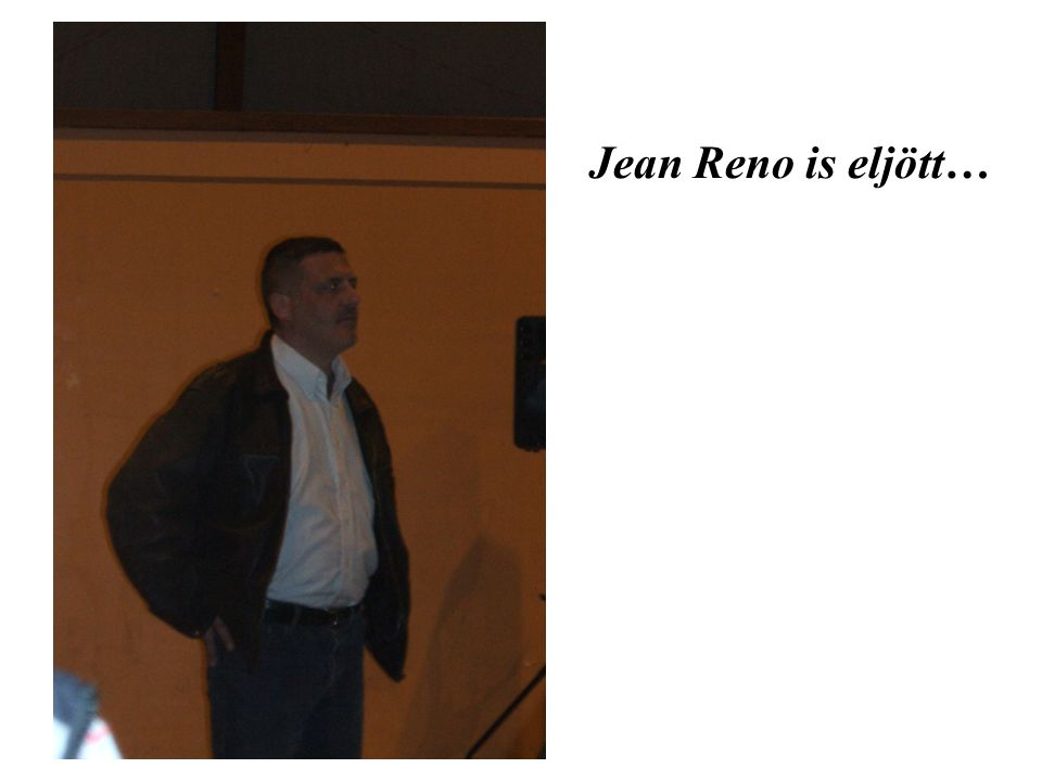 Jean Reno is eljött…