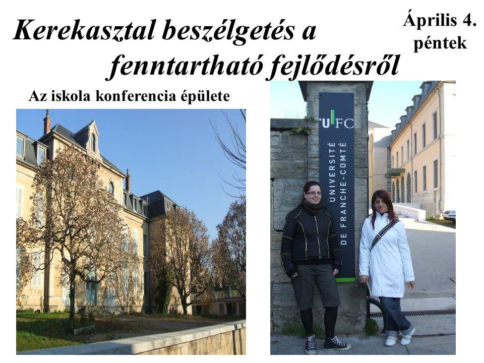 Április 4. péntek Kerekasztal beszélgetés a fenntartható fejlődésről Az iskola konferencia épülete