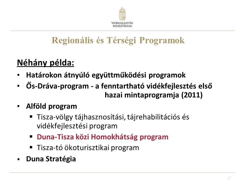 27 Regionális és Térségi Programok Néhány példa: Határokon átnyúló együttműködési programok Ős-Dráva-program - a fenntartható vidékfejlesztés első hazai mintaprogramja (2011) Alföld program  Tisza-völgy tájhasznosítási, tájrehabilitációs és vidékfejlesztési program  Duna-Tisza közi Homokhátság program  Tisza-tó ökoturisztikai program Duna Stratégia