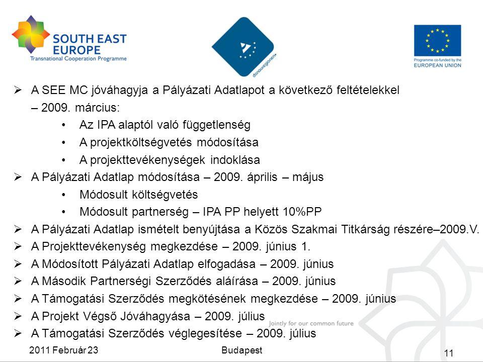  A SEE MC jóváhagyja a Pályázati Adatlapot a következő feltételekkel – 2009. március: Az IPA alaptól való függetlenség A projektköltségvetés módosítá