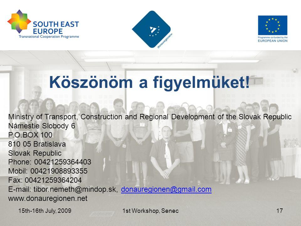 15th-16th July, 20091st Workshop, Senec17 Köszönöm a figyelmüket! Ministry of Transport, Construction and Regional Development of the Slovak Republic