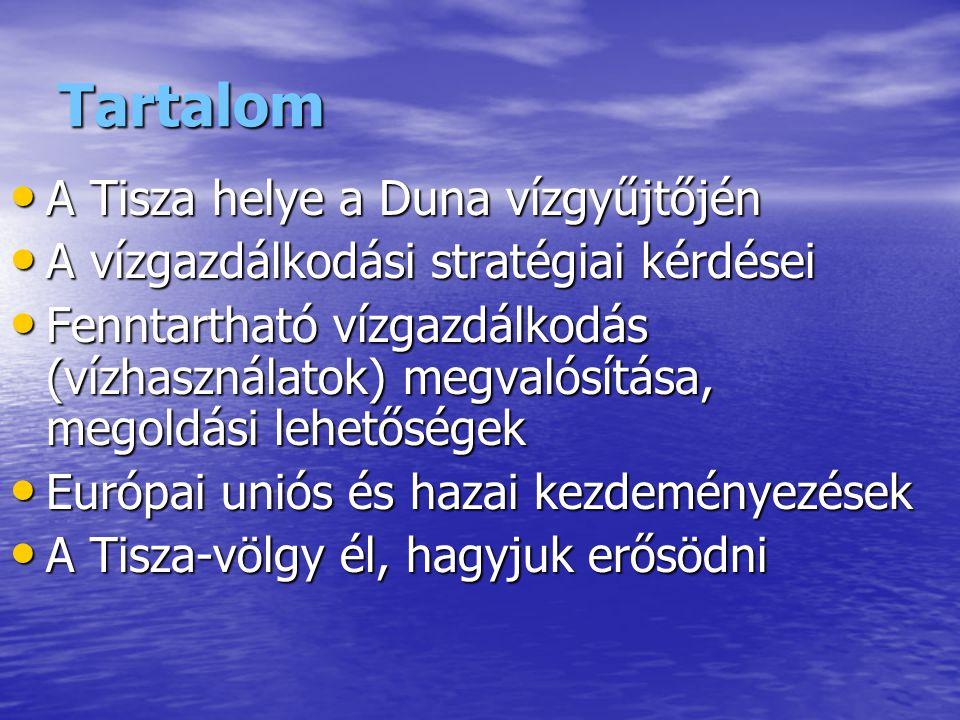 Tartalom A Tisza helye a Duna vízgyűjtőjén A Tisza helye a Duna vízgyűjtőjén A vízgazdálkodási stratégiai kérdései A vízgazdálkodási stratégiai kérdései Fenntartható vízgazdálkodás (vízhasználatok) megvalósítása, megoldási lehetőségek Fenntartható vízgazdálkodás (vízhasználatok) megvalósítása, megoldási lehetőségek Európai uniós és hazai kezdeményezések Európai uniós és hazai kezdeményezések A Tisza-völgy él, hagyjuk erősödni A Tisza-völgy él, hagyjuk erősödni